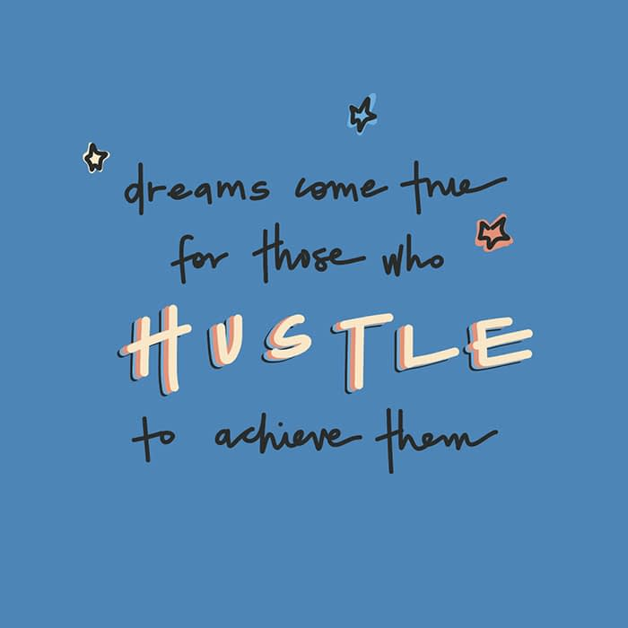 Dreams come true for those who hustle to achieve them
